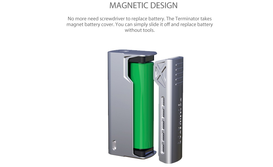 Tesla Terminator with Terminator Tank Kit MAGNETIC DESIGN No more need screwdriver to replace battery  The Terminator takes magnet battery cover  You can simply slide it off and replace battery without tools