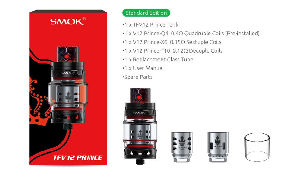 SMOK TFV12 PRINCE Cloud Beast Tank 8ml/2ml Standard Edition SMOK 1 xTEV12 Prince Tank  1 x V12 Prince Q4 04Q Quadruple Coils Pre installed   1 x V12 Prince X6 015Q Sextuple Coils 1 x V12 Prince  T10 0  12Q2 Decuple coils  1 x Replacement Glass Tube  1 x User manual   Spare Parts TFV1E PRINCE   f