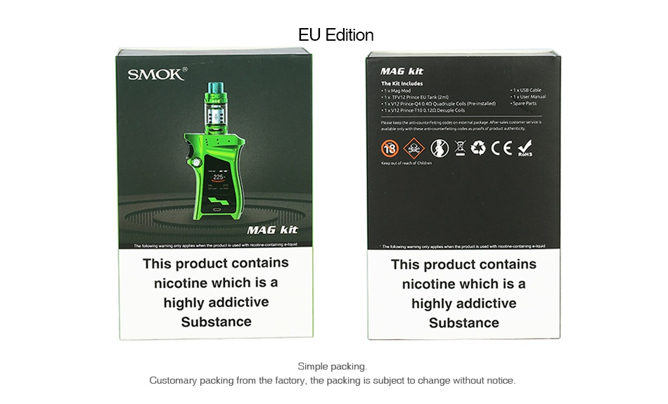 SMOK MAG 225W TC Kit with TFV12 Prince EU Edition SMOK MAG Kit      x MAG kit This product contains This product contains nicotine which is a nicotine which is a highly addictive highly addictive Substance Substance Customary acking is subject to change without notice