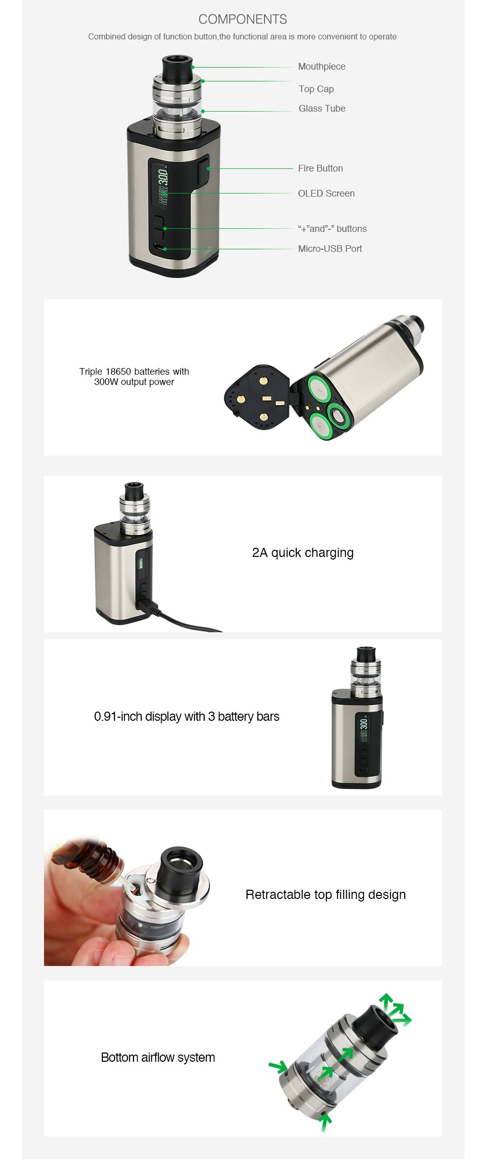 Eleaf iStick Tria 300W Kit with ELLO S COMPONENTS Combined design of function button  the functional area is more convenient to operate Mouthpiece op cap Glass tube Fire Button OLLD Screen  and  buttons Micro USB Purl Triple 18650 batteries with 300W output power 2A quick charging 0 91 inch display with 3 battery bars Retractable top filling design Bottom airflow system