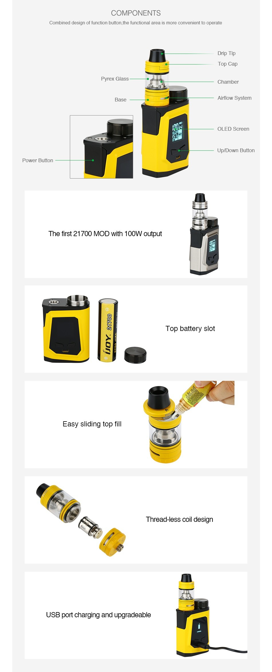 IJOY CAPO 100 with Captain Mini 21700 TC Kit 3750mAh COMPONENTS Combined design of function button the functional area is more convenient to operate p Pyrex Glass Chamber Airflow System OLED Scrccn Uo Duwnl Bullon Powcr Button The first 21700 Mod with 100W output   Top battery slot Easy sliding top fil Thread less coil design USB port charging and upgradeable