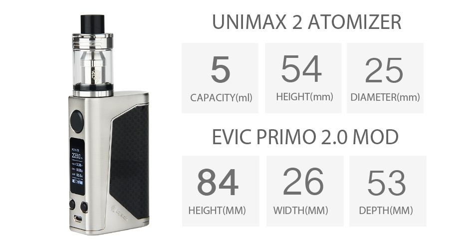 Joyetech eVic Primo 2.0 228W with UNIMAX 2 Full Kit UNIMAX2 ATOMIZER 55425 CAPACITY ml  HEIGHT mm  DIAMETER mm  EVIC PRIMO 2 0 MOD 842653 HEIGHT MM  WIDTH MM  DEPTH MM