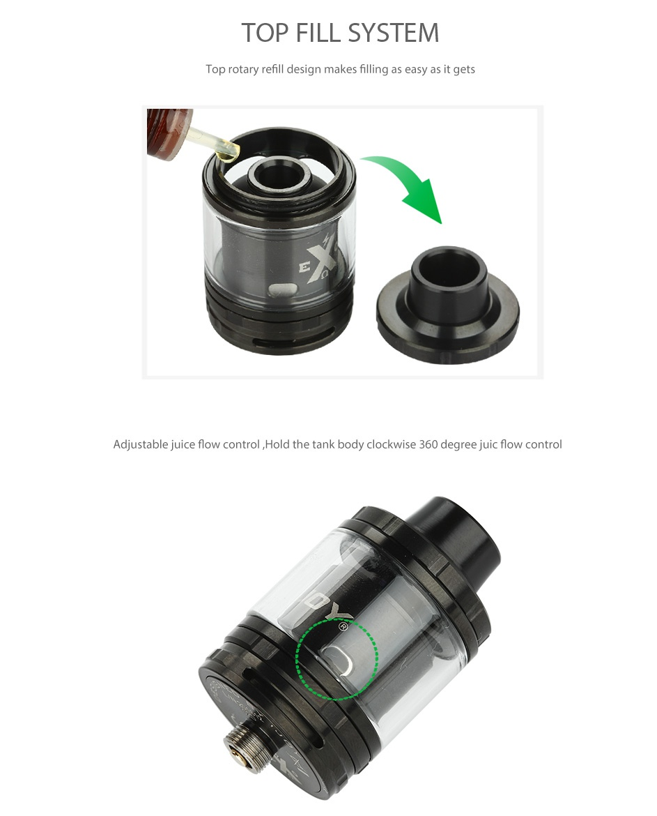 IJOY EXO RTA 6ml TOP FILL SYSTEM Top rotary refill design makes filling as easy as it gets Adjustable juice flow control Hold the tank body clockwise 360 degree juic flow control