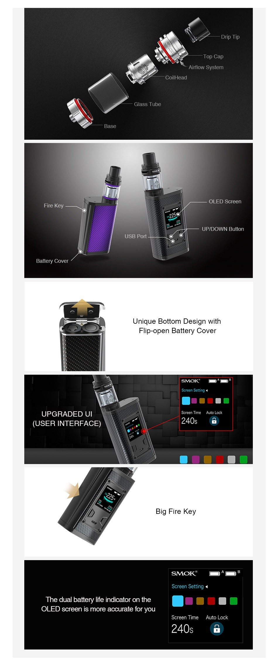 SMOK Majesty 225W TC Kit with TFV8 X-Baby rip T ip Top Cap Airflow System Base OLED Scr UP DOWN Button Battery covel Unique bottom Design with Flip open Battery Cover SMOK        UPGRADED UI Screen Time Auto Lock  USER INTERFACE  Big Fire Key Screen Setting 4 The dual battery life indicator on the OLED screen is more accurate for you Screen Time Auto Lock 240s