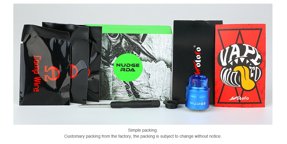 WOTOFO NUDGE RDA 24mm A E NUDGE RDA tofo Simple packin Customary packing from the factory  the packing is subject to change without notice