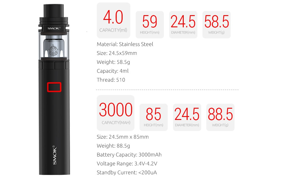 SMOK Stick X8 Kit 3000mAh 40 59245585 CAPACITY mu HEIGHT mm DIAMETER mm  EICHT g  aterial  stainless stee size 24 5 59mm Weight  58 5g Capacity  4ml Thread  510 300085245885 CAPACITY MAH  HEIGHT mm DIAMETER m Size  24 5mm x 85mm Battery Capacity  3000mAh Voltage Range  3 4V 42V Standby Current   200UA