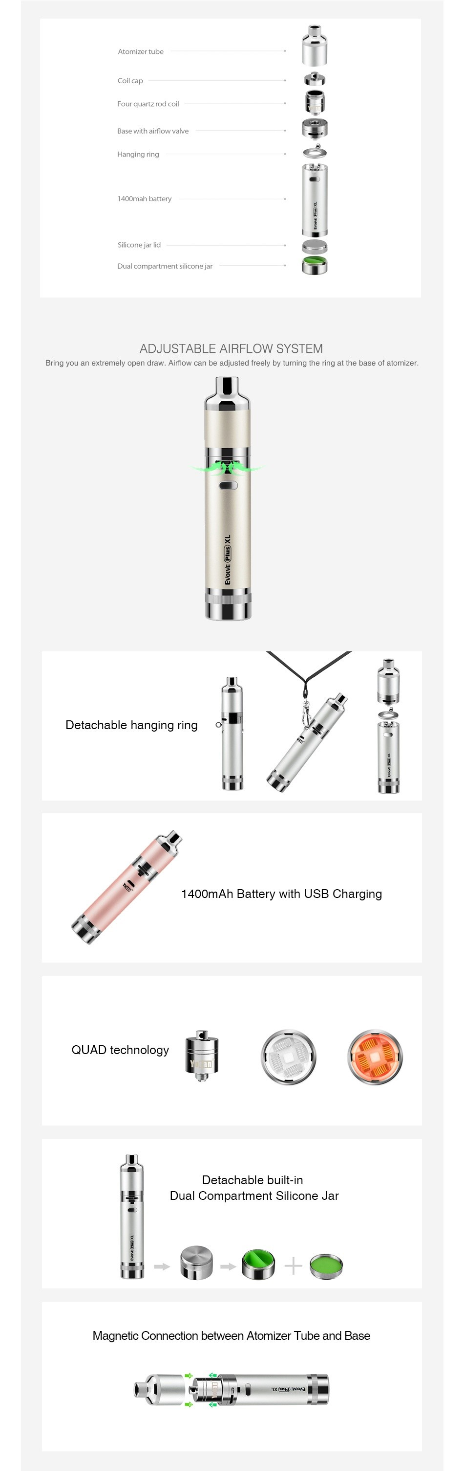 Yocan Evolve Plus XL Wax Vape Pen Kit 1400mAh Base with  airflow valve oMah bettery slone jar lid ADJUSTABLE AIRFLOW SYSTEM Brirg you an extremely open draw  Airflaw can be adjusted freely  by timing the ring at the nase of atomize Detachable hanging ring 1400mAh Battery with USB Charging QUAD technology Detachable built in It Dual Compartment Silicone Jar   6   Magnetic Connection between Atomizer Tube and Base