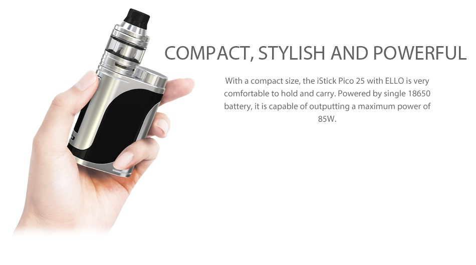 Eleaf iStick Pico 25 85W with Ello TC Kit COMPACT STYLISH AND POWERFUL With a compact size  the iStick Pico 25 with ELLO is very comfortable to hold and carry  Powered by single 18650 battery  it is capable of outputting a maximum power of 85W