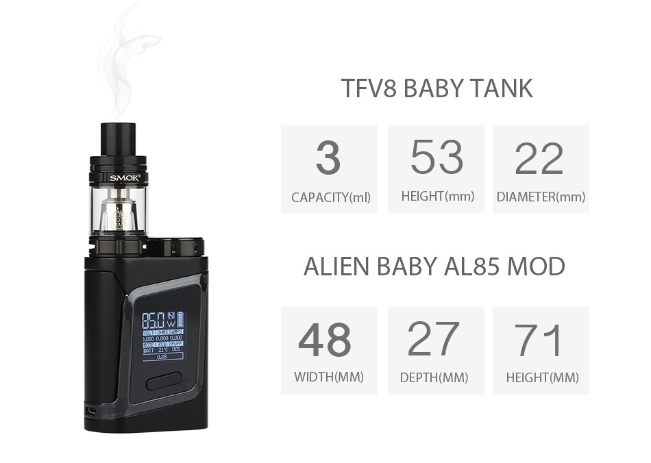 SMOK Alien Baby AL85 TC Starter Kit TFV8 BABY TANK 35322 CAPACITY ml  HEIGHT mm  DIAMETER mm  ALIEN BABY AL85 MOD 482771 WIDTH MMI DEPTH MM  HEIGHT  MM