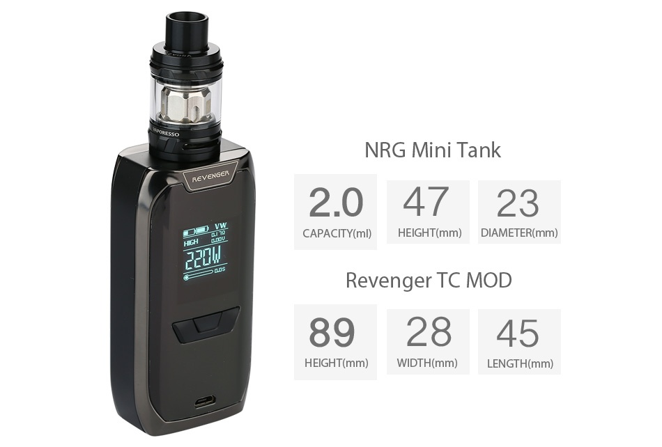 Vaporesso Revenger TC Kit with NRG Mini 220W NRG Mini tank 2 04723 CAPACITY ml  HEIGHT mm  DIAMETER mm  Revenger TC MOD 892845 HEIGHT mm  WIDTH mm  LENGTH mm