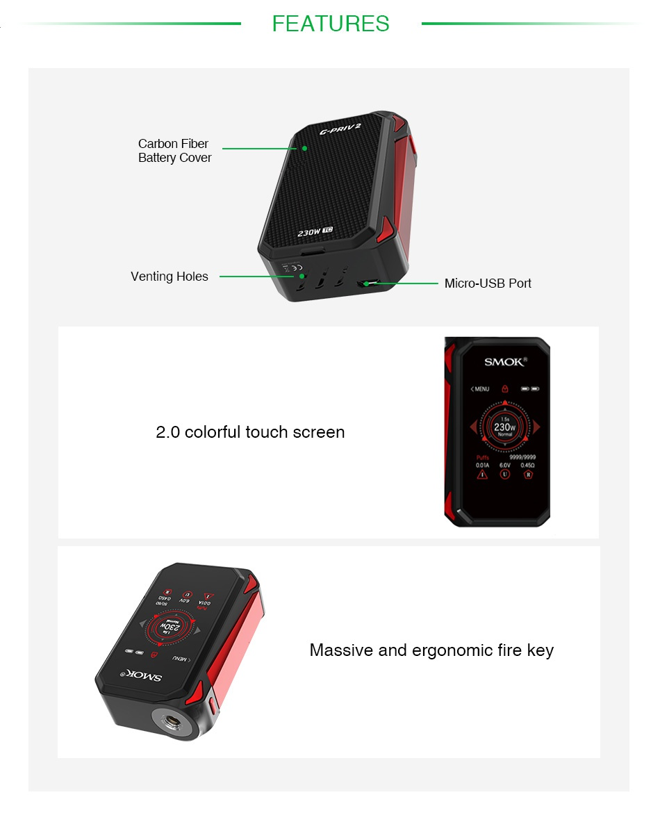 SMOK G-PRIV 2 230W Touch Screen TC Box MOD FEATURES Carbon fiber Battery covel Venting Holes Micro USB Port 2 0 colorful touch screen A6  Massive and ergonomic fire ke