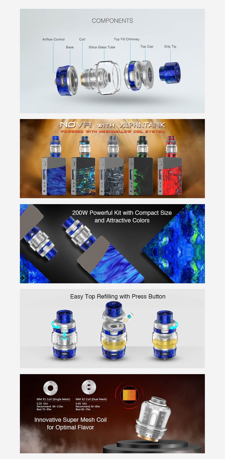 Geekvape NOVA 200W TC Kit with Alpha Tank COMPONENTS Airflow Control Top Fill Chimney Base Silica Glass Tube Top Cap Drip Tip N    HLPHNTANK P w   TH MESHMELLOW COIL sYsTEM 200W Powerful Kit with Compact size and attractive Colors Easy Top Refilling with Press Button MM Xl Coil  Single Mesh  MM X2 Coil  Dual Mesh  110w Best 75 95w Innovative Super Mesh coil for optimal flavor