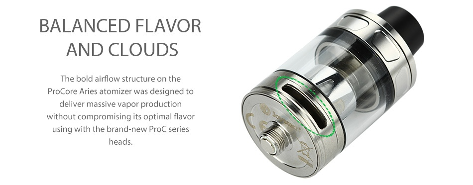 Joyetech eVic Primo Mini 80W with ProCore Aries Kit BALANCED FLAVOR AND CLOUDS The bold airflow structure on the Pro Core Aries atomizer was designed to deliver massive vapor production without compromising its optimal flavor using with the brand new Proc series